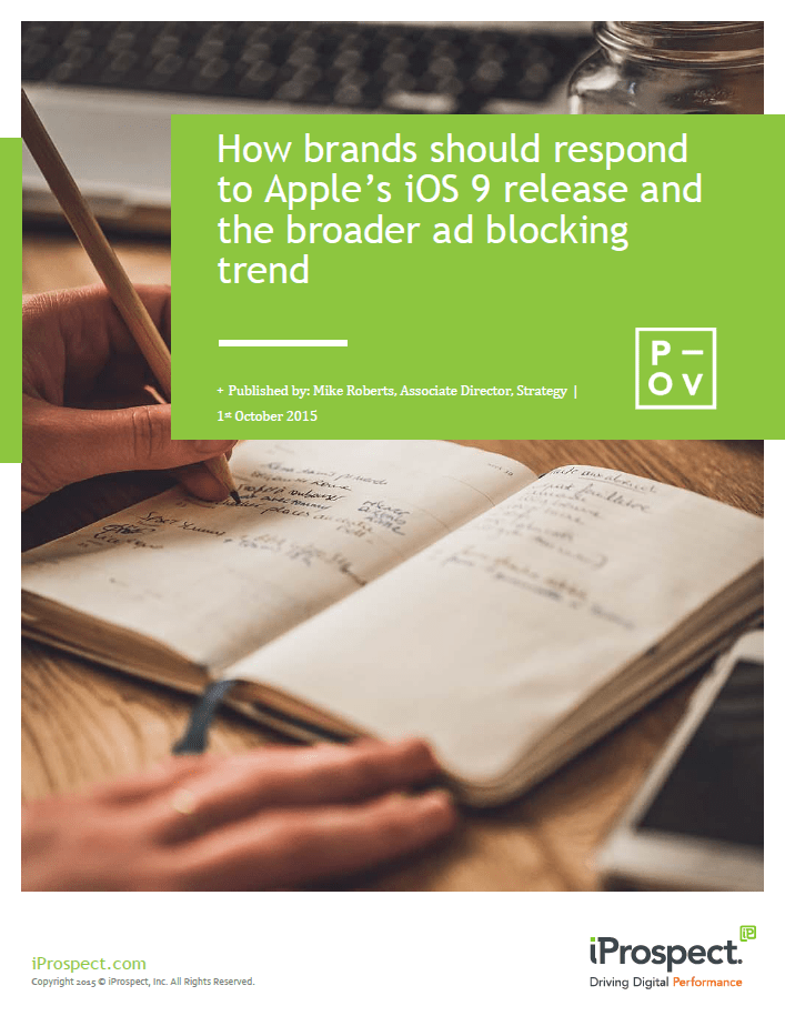 """How Brands Should Respond to Apple's iOS 9 Release and the Broader Ad Blocking Trend"" Point of View (POV"" published by Mike Roberts, Assosiate Director (Strategy) at iProspect"